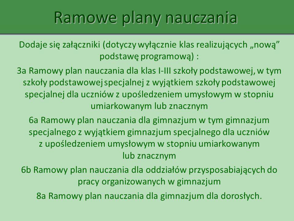 Ramowe plany nauczania Dodaje się załączniki (dotyczy wyłącznie klas realizujących nową podstawę programową) : 3a Ramowy plan nauczania dla klas I-III
