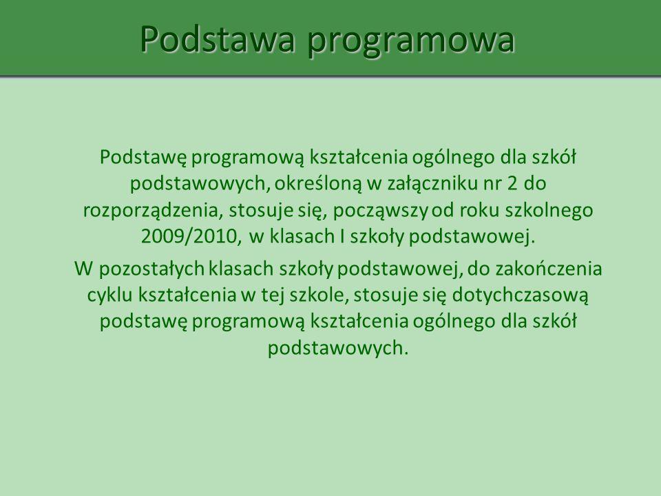Podstawa programowa Podstawę programową kształcenia ogólnego dla szkół podstawowych, określoną w załączniku nr 2 do rozporządzenia, stosuje się, począ