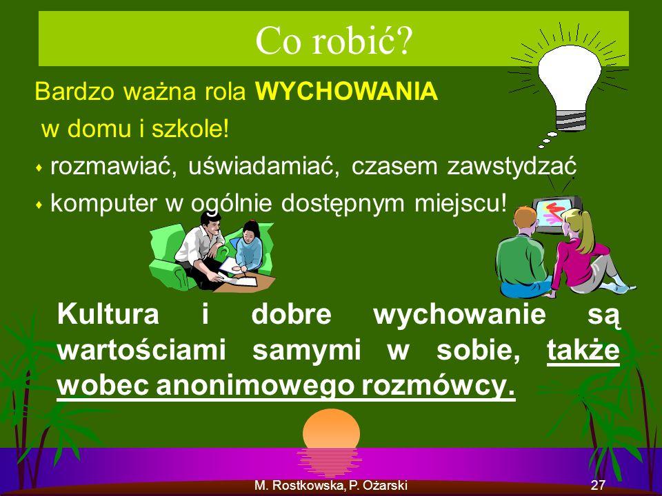 M. Rostkowska, P. Ożarski27 Co robić? Kultura i dobre wychowanie są wartościami samymi w sobie, także wobec anonimowego rozmówcy. Bardzo ważna rola WY
