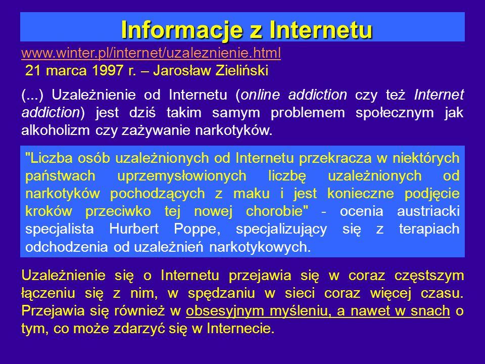 Informacje z Internetu Informacje z Internetu www.winter.pl/internet/uzaleznienie.html 21 marca 1997 r. – Jarosław Zieliński (...) Uzależnienie od Int