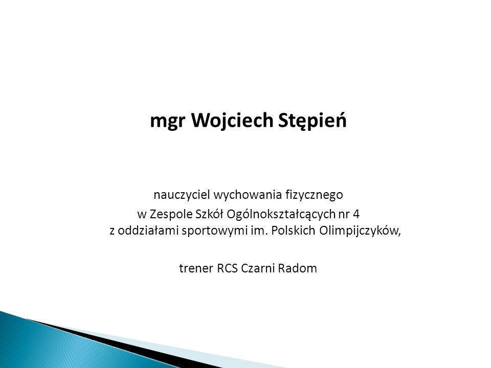 mgr Wojciech Stępień nauczyciel wychowania fizycznego w Zespole Szkół Ogólnokształcących nr 4 z oddziałami sportowymi im.