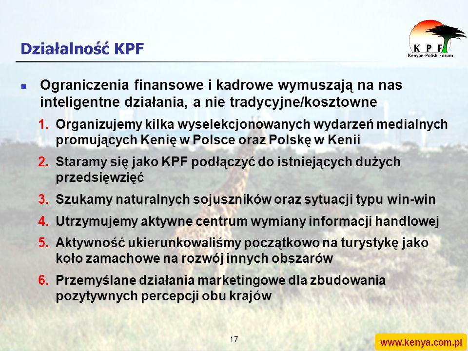 www.kenya.com.pl 16 Cele Forum Kenijsko-Polskiego (KPF) Promocja relacji polsko-kenijskich w handlu, inwestycjach, turystyce, wymianie kulturowej, spo