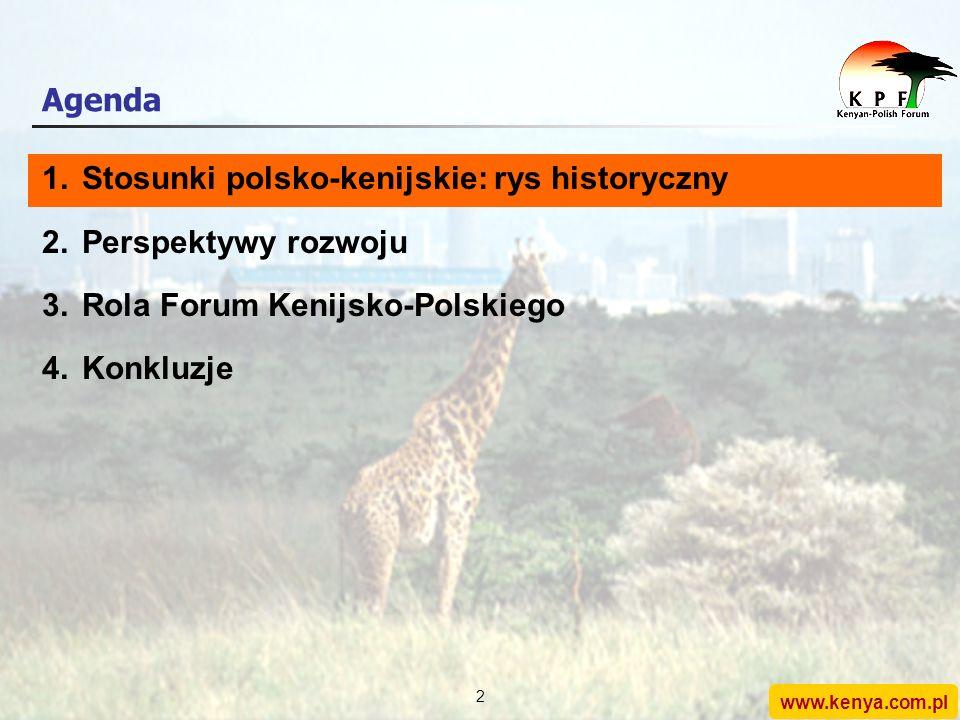 www.kenya.com.pl 1 Agenda 1.Stosunki polsko-kenijskie: rys historyczny 2.Perspektywy rozwoju 3.Rola Forum Kenijsko-Polskiego 4.Konkluzje