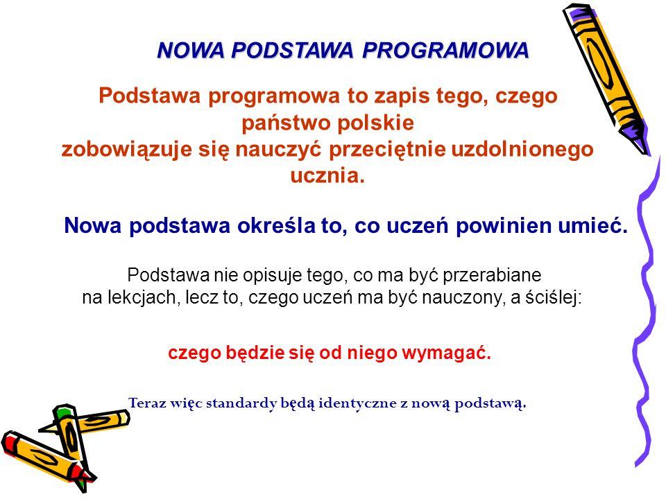 Podstawa programowa to zapis tego, czego państwo polskie zobowiązuje się nauczyć przeciętnie uzdolnionego ucznia. Nowa podstawa określa to, co uczeń p