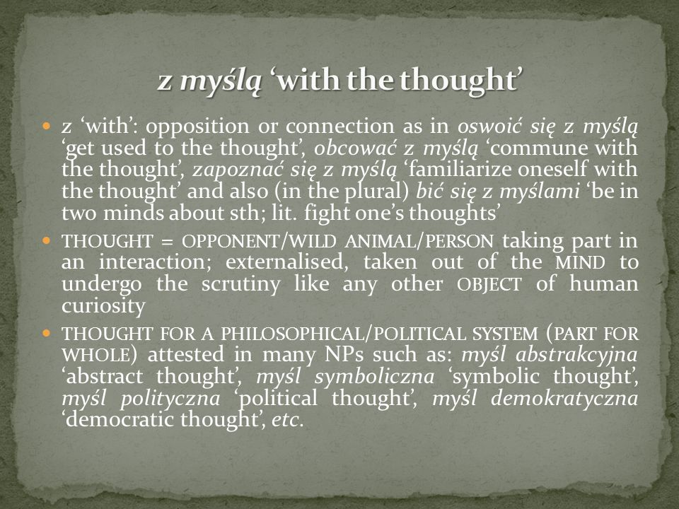 z with: opposition or connection as in oswoić się z myślą get used to the thought, obcować z myślą commune with the thought, zapoznać się z myślą fami