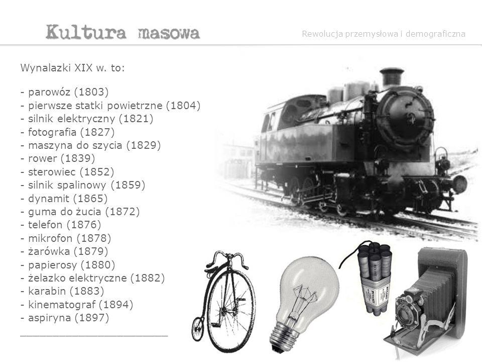 Wynalazki XIX w. to: - parowóz (1803) - pierwsze statki powietrzne (1804) - silnik elektryczny (1821) - fotografia (1827) - maszyna do szycia (1829) -
