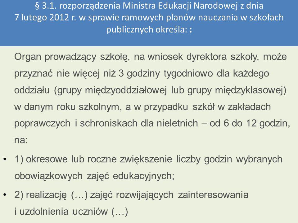 § 3.1. rozporządzenia Ministra Edukacji Narodowej z dnia 7 lutego 2012 r. w sprawie ramowych planów nauczania w szkołach publicznych określa: : Organ