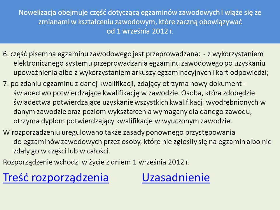 Nowelizacja obejmuje część dotyczącą egzaminów zawodowych i wiąże się ze zmianami w kształceniu zawodowym, które zaczną obowiązywać od 1 września 2012