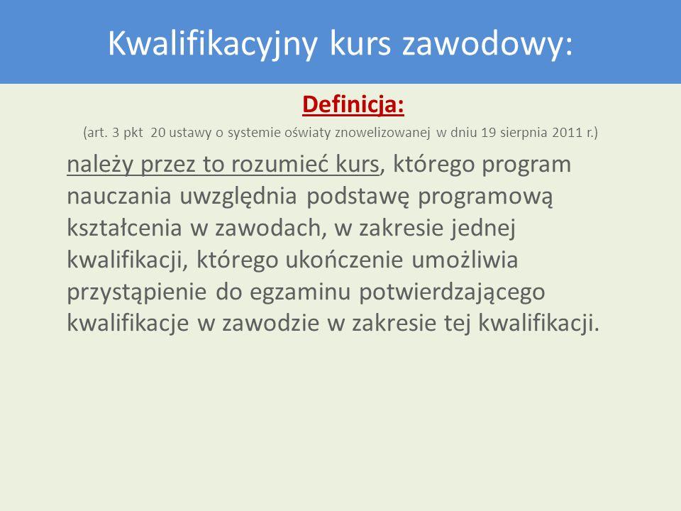 Kwalifikacyjny kurs zawodowy: Definicja: (art. 3 pkt 20 ustawy o systemie oświaty znowelizowanej w dniu 19 sierpnia 2011 r.) należy przez to rozumieć