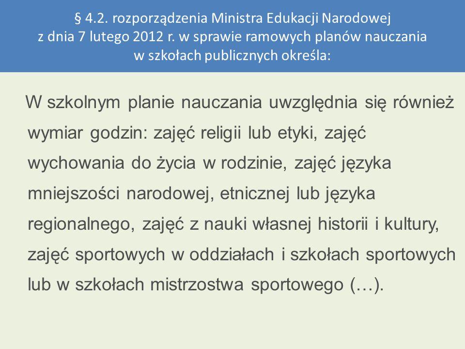 § 4.2. rozporządzenia Ministra Edukacji Narodowej z dnia 7 lutego 2012 r. w sprawie ramowych planów nauczania w szkołach publicznych określa: W szkoln
