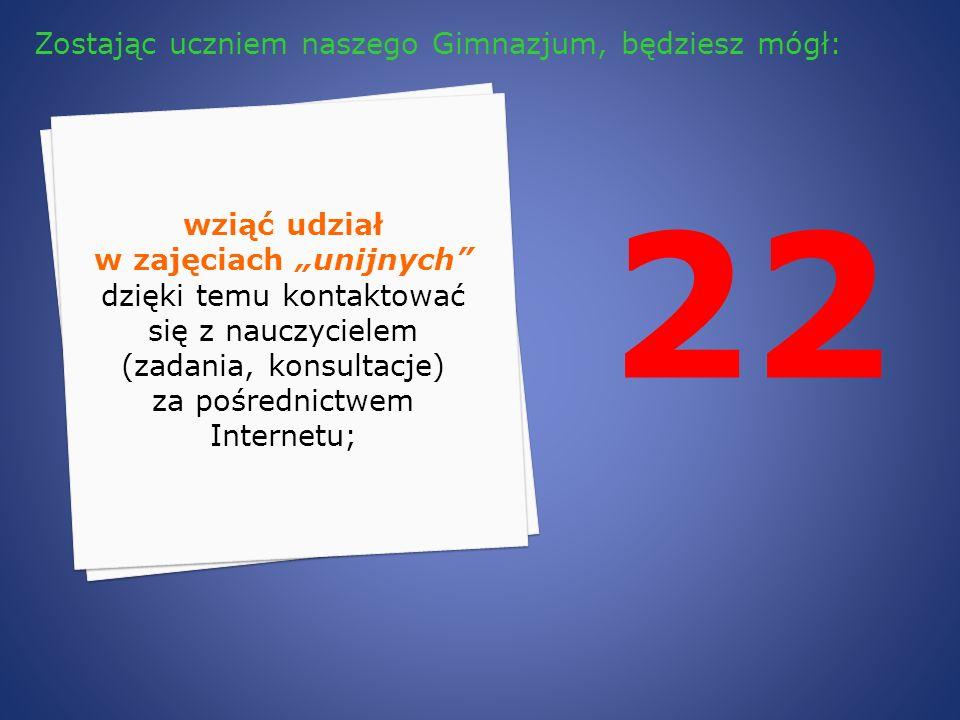 22 wziąć udział w zajęciach unijnych dzięki temu kontaktować się z nauczycielem (zadania, konsultacje) za pośrednictwem Internetu; Zostając uczniem na