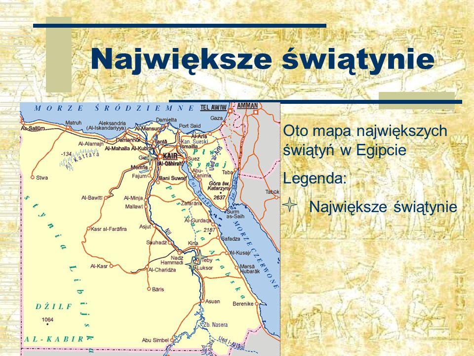 Największe świątynie Oto mapa największych świątyń w Egipcie Legenda: Największe świątynie