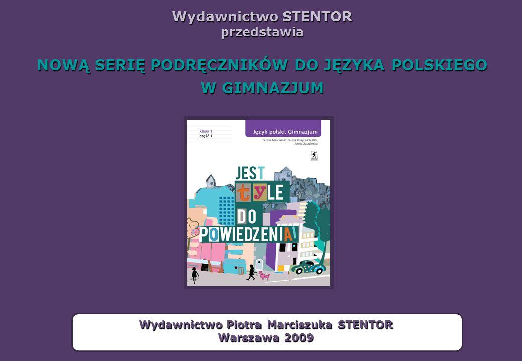 Wydawnictwo STENTOR przedstawia NOWĄ SERIĘ PODRĘCZNIKÓW DO JĘZYKA POLSKIEGO W GIMNAZJUM Wydawnictwo Piotra Marciszuka STENTOR Warszawa 2009