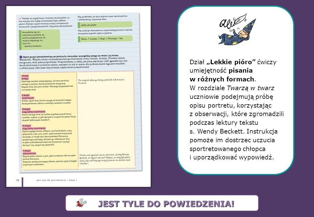 Dział Lekkie pióro ćwiczy umiejętność pisania w różnych formach. W rozdziale Twarzą w twarz uczniowie podejmują próbę opisu portretu, korzystając z ob