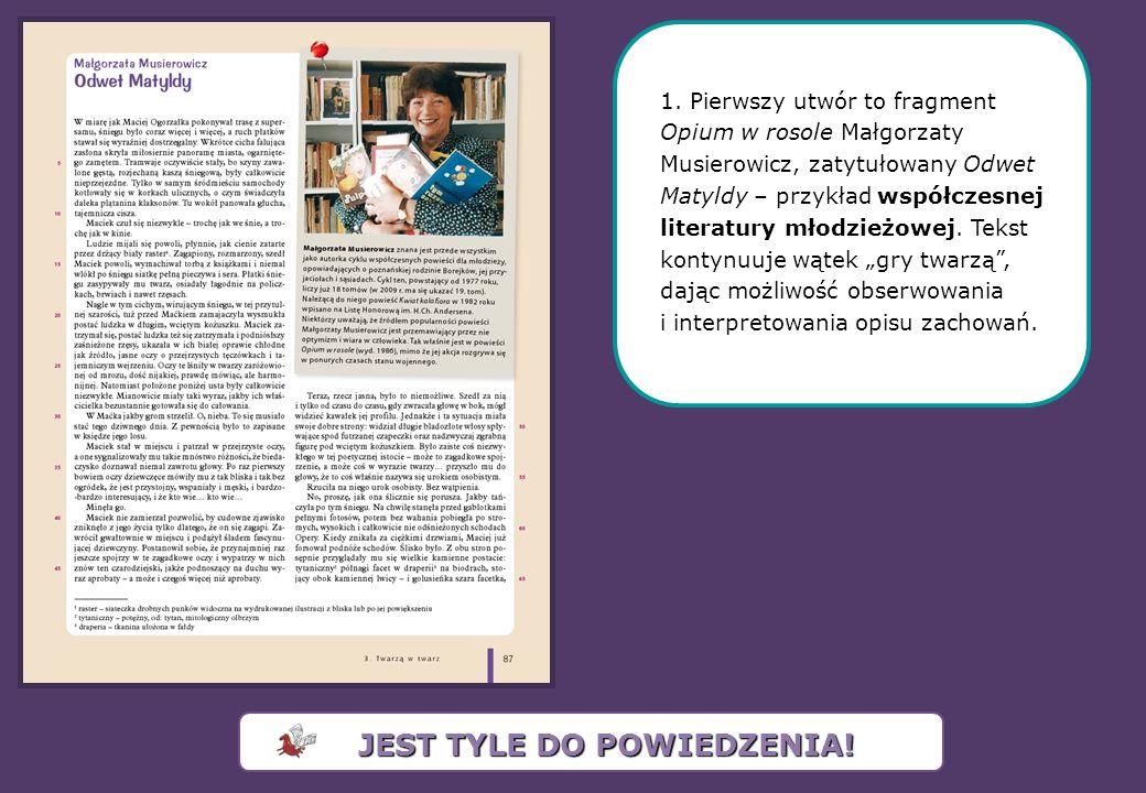 1. Pierwszy utwór to fragment Opium w rosole Małgorzaty Musierowicz, zatytułowany Odwet Matyldy – przykład współczesnej literatury młodzieżowej. Tekst