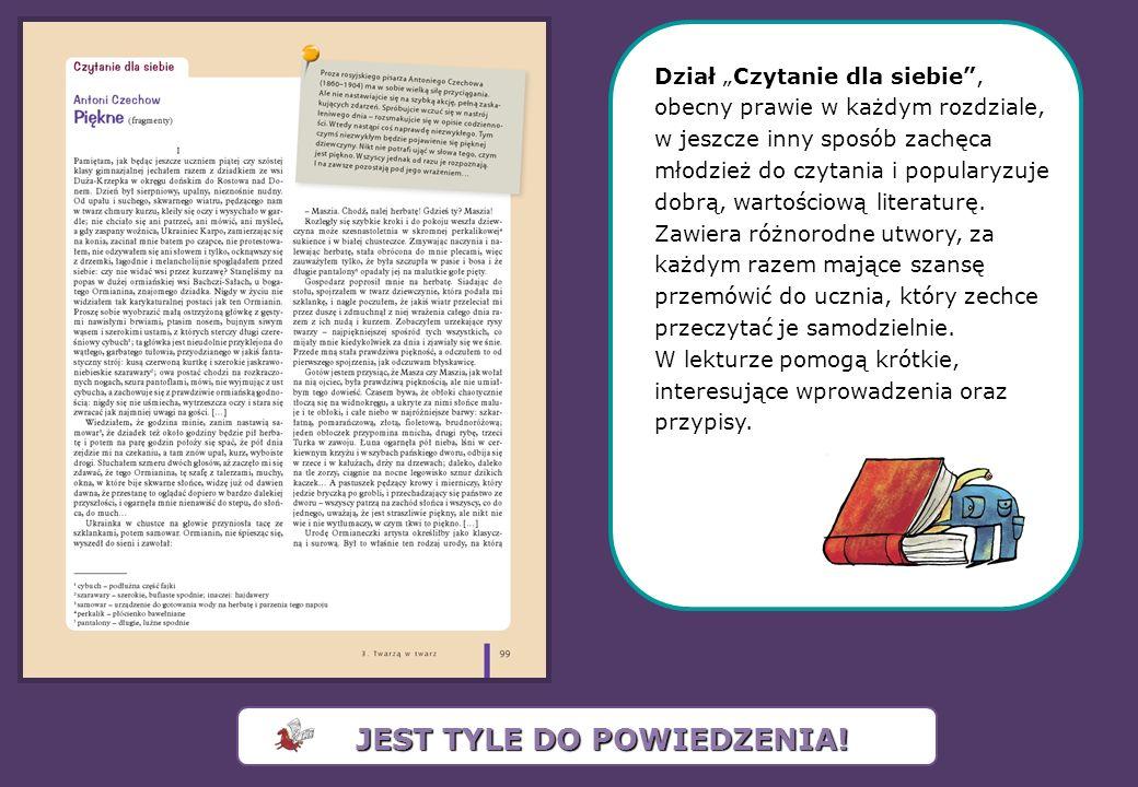 Dział Czytanie dla siebie, obecny prawie w każdym rozdziale, w jeszcze inny sposób zachęca młodzież do czytania i popularyzuje dobrą, wartościową literaturę.