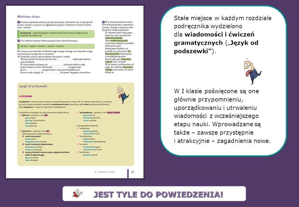 Stałe miejsce w każdym rozdziale podręcznika wydzielono dla wiadomości i ćwiczeń gramatycznych (Język od podszewki). W I klasie poświęcone są one głów