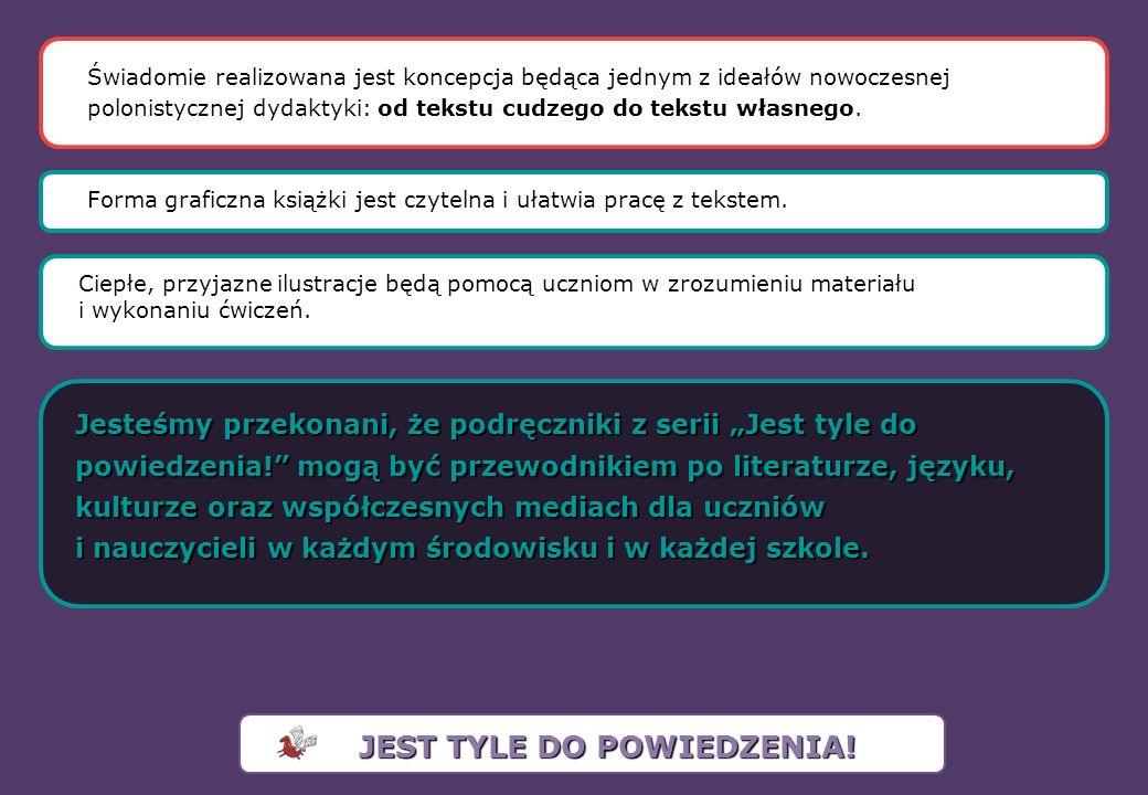 Świadomie realizowana jest koncepcja będąca jednym z ideałów nowoczesnej polonistycznej dydaktyki: od tekstu cudzego do tekstu własnego. Forma graficz