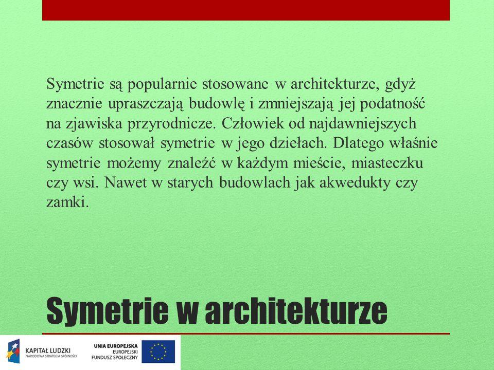 Symetrie w architekturze Symetrie są popularnie stosowane w architekturze, gdyż znacznie upraszczają budowlę i zmniejszają jej podatność na zjawiska p