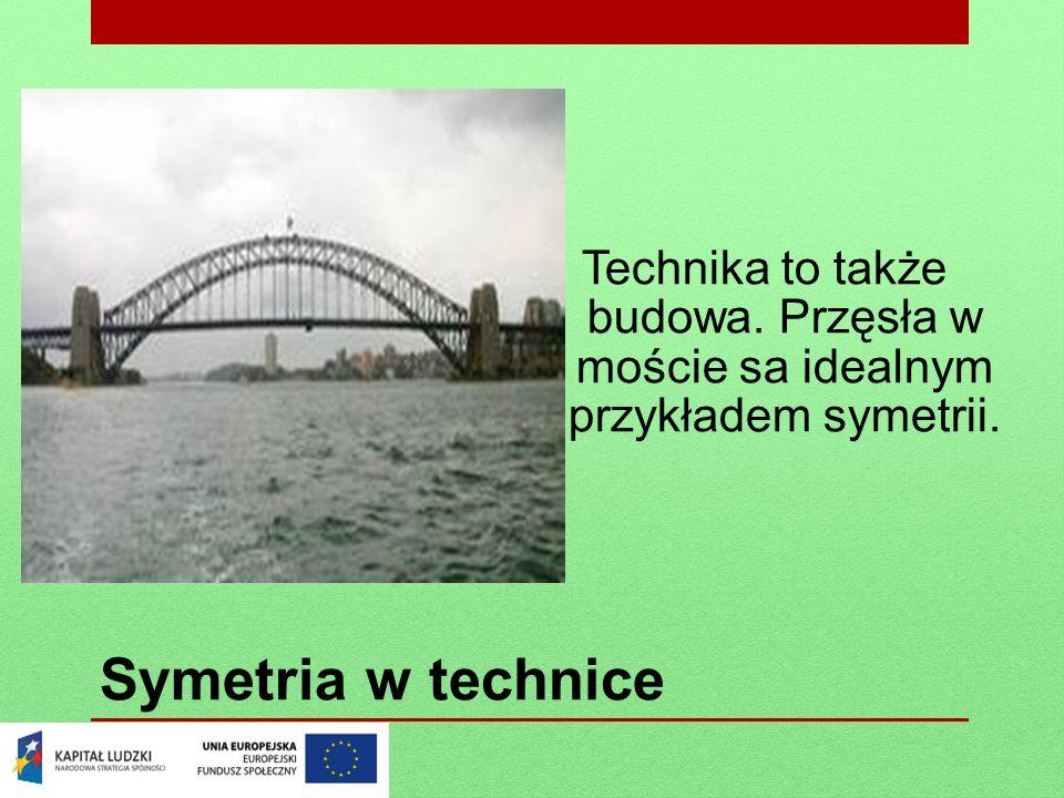 Symetria w technice Technika to także budowa. Przęsła w moście sa idealnym przykładem symetrii.