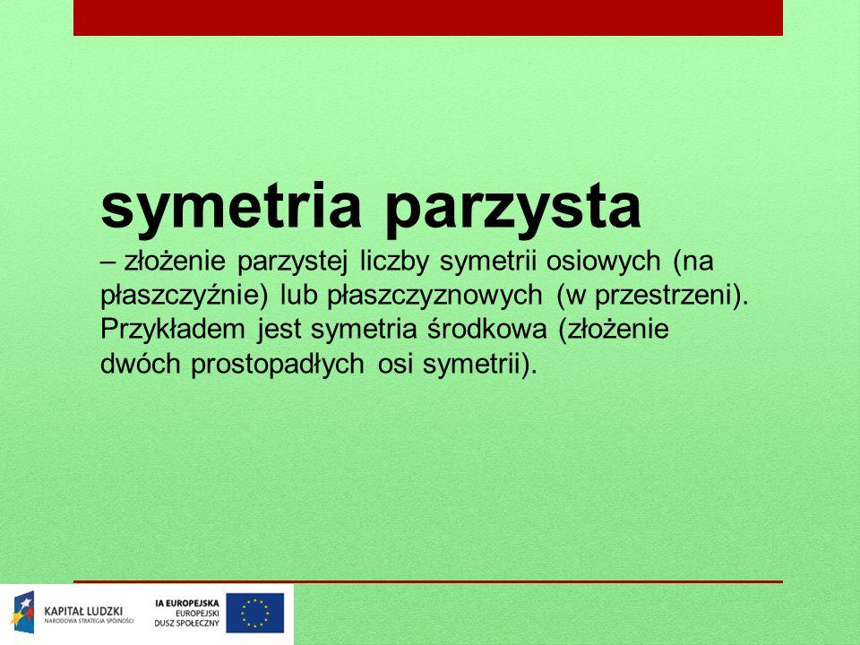 symetria parzysta – złożenie parzystej liczby symetrii osiowych (na płaszczyźnie) lub płaszczyznowych (w przestrzeni). Przykładem jest symetria środko