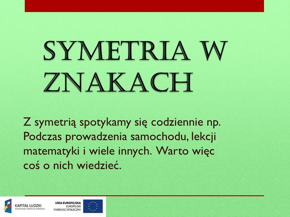 Symetria w znakach Z symetrią spotykamy się codziennie np. Podczas prowadzenia samochodu, lekcji matematyki i wiele innych. Warto więc coś o nich wied