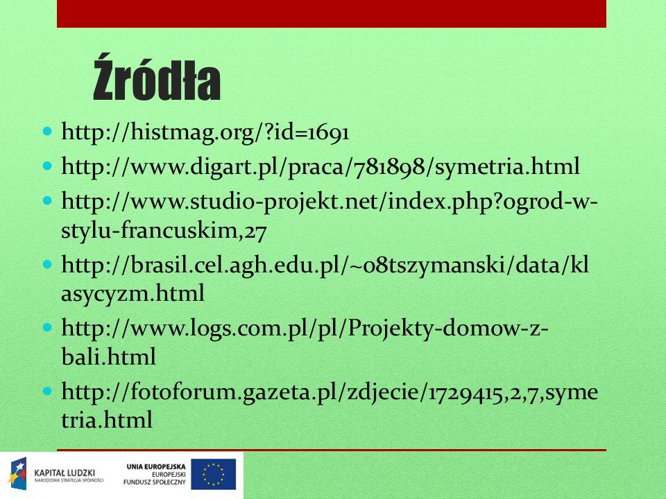 Źródła http://histmag.org/?id=1691 http://www.digart.pl/praca/781898/symetria.html http://www.studio-projekt.net/index.php?ogrod-w- stylu-francuskim,27 http://brasil.cel.agh.edu.pl/~08tszymanski/data/kl asycyzm.html http://www.logs.com.pl/pl/Projekty-domow-z- bali.html http://fotoforum.gazeta.pl/zdjecie/1729415,2,7,syme tria.html