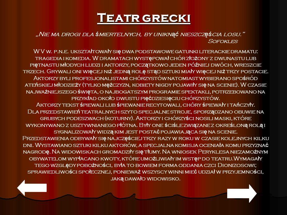 Teatr grecki Nie ma drogi dla ś miertelnych, by unikn ąć nieszcz ęś cia losu. Sofokles W V w. p.n.e. ukszta ł towa ł y si ę dwa podstawowe gatunki lit