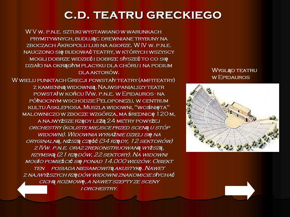 c.d. teatru greckiego W V w. p.n.e. sztuki wystawiano w warunkach prymitywnych, buduj ą c drewniane trybuny na zboczach Akropolu lub na agorze. W IV w