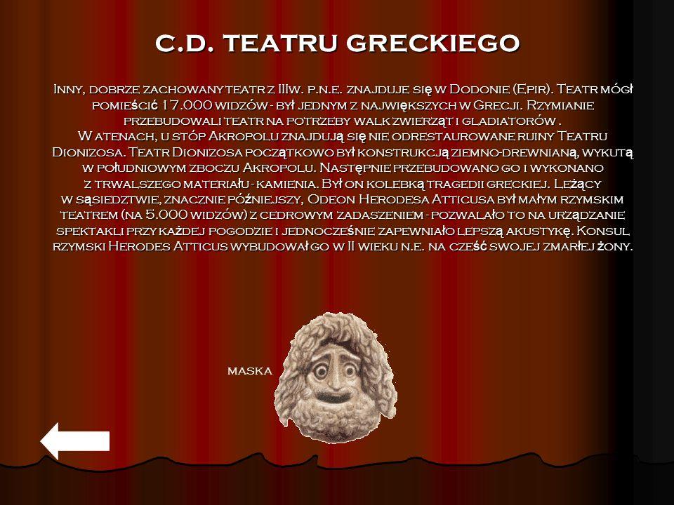 Inny, dobrze zachowany teatr z IIIw. p.n.e. znajduje si ę w Dodonie (Epir). Teatr móg ł pomie ś ci ć 17.000 widzów - by ł jednym z najwi ę kszych w Gr