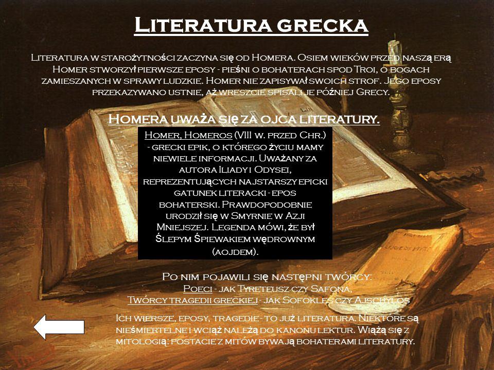 Literatura grecka Literatura w staro ż ytno ś ci zaczyna si ę od Homera. Osiem wieków przed nasz ą er ą Homer stworzy ł pierwsze eposy - pie ś ni o bo