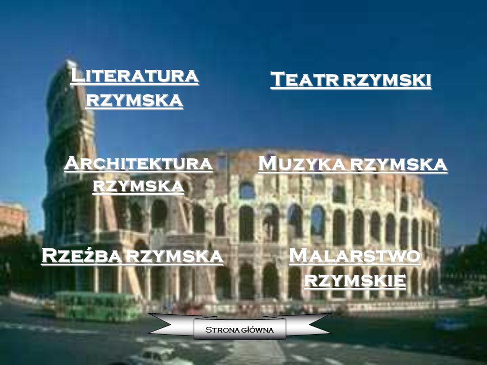 Literatura rzymska Literatura rzymska Architektura rzymska Architektura rzymska Rze ź ba rzymska Rze ź ba rzymska Teatr rzymski Teatr rzymski Muzyka r