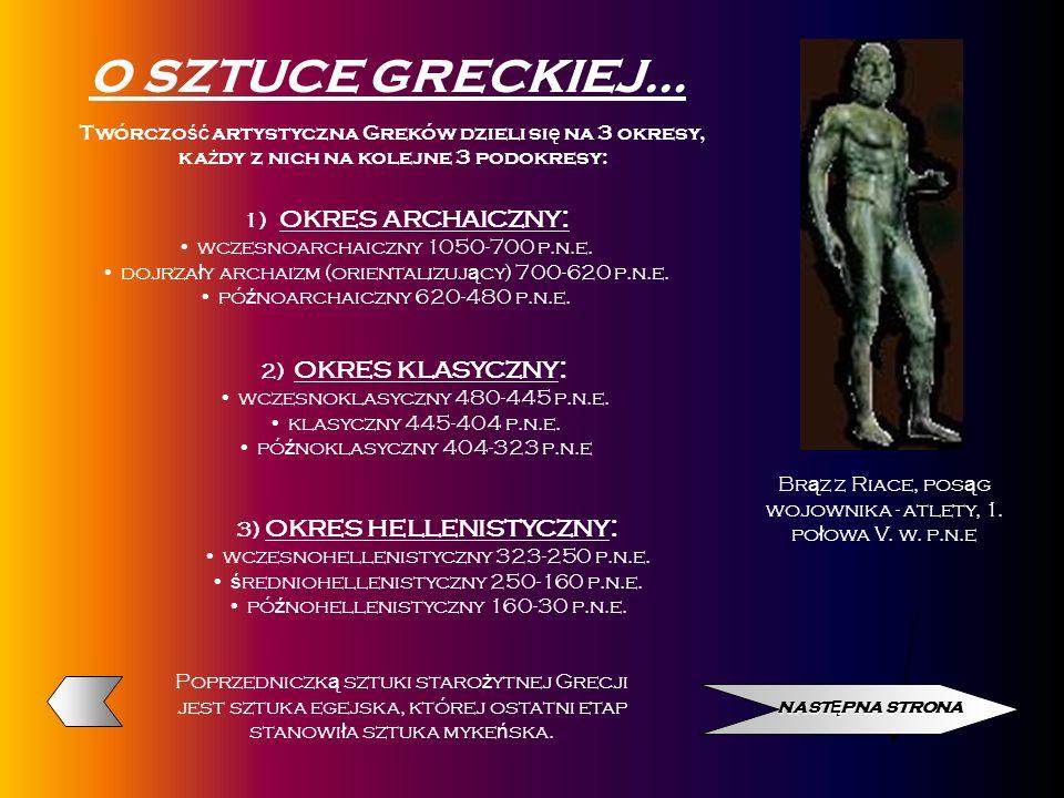 O SZTUCE GRECKIEJ… Twórczo ść artystyczna Greków dzieli si ę na 3 okresy, ka ż dy z nich na kolejne 3 podokresy: 1) okres archaiczny: wczesnoarchaiczn