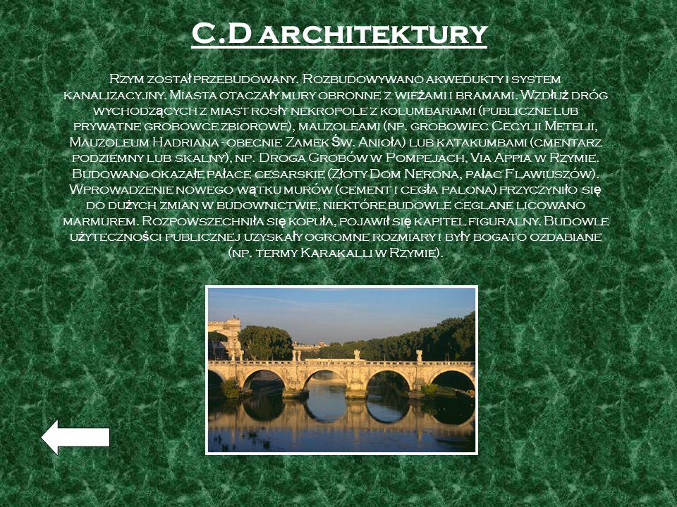 C.D architektury Rzym zosta ł przebudowany. Rozbudowywano akwedukty i system kanalizacyjny. Miasta otacza ł y mury obronne z wie ż ami i bramami. Wzd