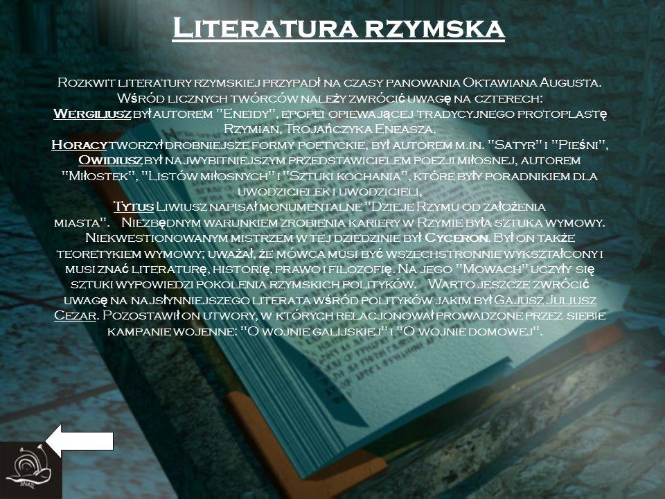 Literatura rzymska Rozkwit literatury rzymskiej przypad ł na czasy panowania Oktawiana Augusta. W ś ród licznych twórców nale ż y zwróci ć uwag ę na c