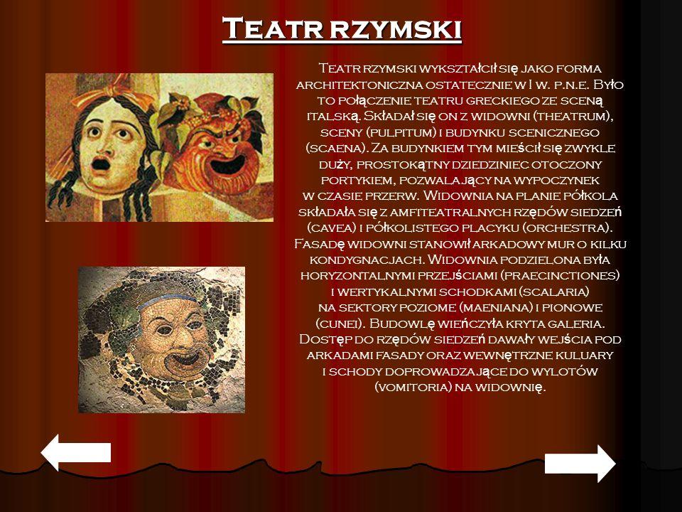 Teatr rzymski Teatr rzymski wykszta ł ci ł si ę jako forma architektoniczna ostatecznie w I w. p.n.e. By ł o to po łą czenie teatru greckiego ze scen