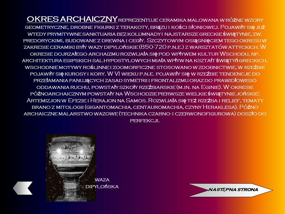 OKRES ARCHAICZNY reprezentuje ceramika malowana w ró ż ne wzory geometryczne, drobne figurki z terakoty, br ą zu i ko ś ci s ł oniowej. Pojawi ł y si