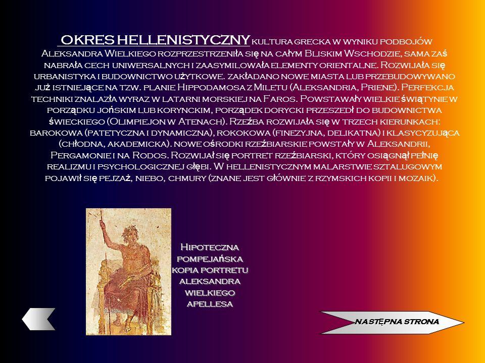OKRES HELLENISTYCZNY kultura grecka w wyniku podbojów Aleksandra Wielkiego rozprzestrzeni ł a si ę na ca ł ym Bliskim Wschodzie, sama za ś nabra ł a c
