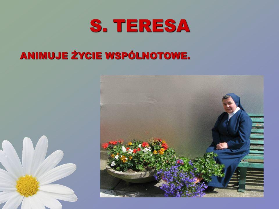 S. TERESA ANIMUJE ŻYCIE WSPÓLNOTOWE. ANIMUJE ŻYCIE WSPÓLNOTOWE.