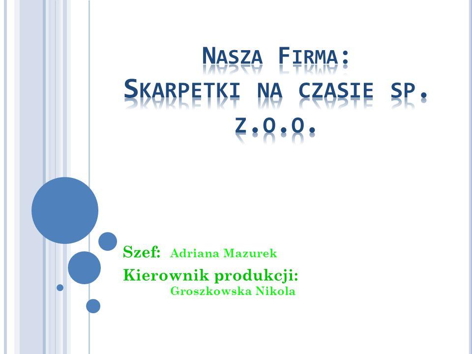 Szef: Adriana Mazurek Kierownik produkcji: Groszkowska Nikola