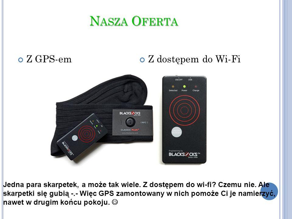 N ASZA O FERTA Z GPS-em Z dostępem do Wi-Fi Jedna para skarpetek, a może tak wiele. Z dostępem do wi-fi? Czemu nie. Ale skarpetki się gubią -.- Więc G