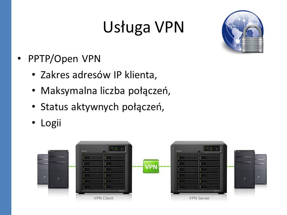 Usługa VPN PPTP/Open VPN Zakres adresów IP klienta, Maksymalna liczba połączeń, Status aktywnych połączeń, Logii
