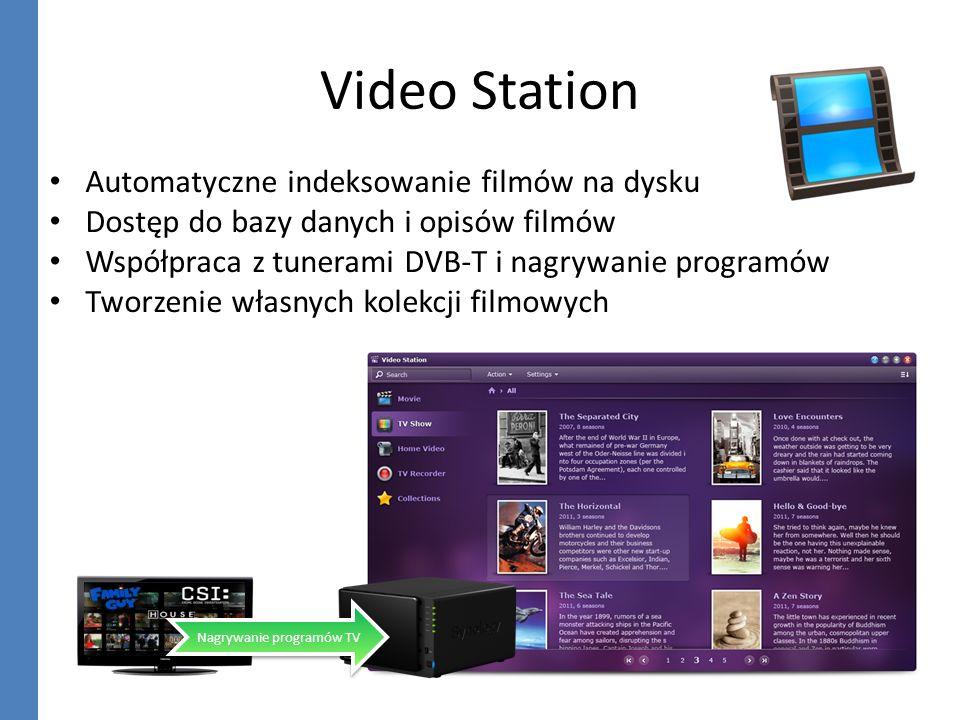 Video Station Nagrywanie programów TV Automatyczne indeksowanie filmów na dysku Dostęp do bazy danych i opisów filmów Współpraca z tunerami DVB-T i na