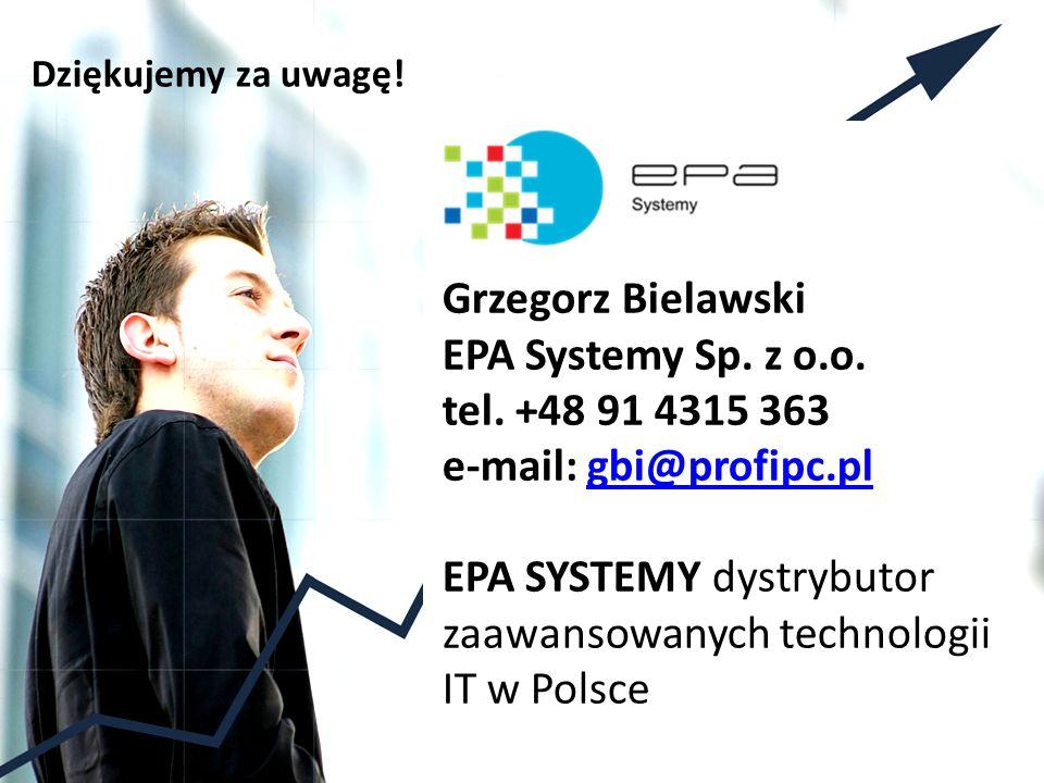 Dziękujemy za uwagę! Grzegorz Bielawski EPA Systemy Sp. z o.o. tel. +48 91 4315 363 e-mail: gbi@profipc.pl EPA SYSTEMY dystrybutor zaawansowanych tech