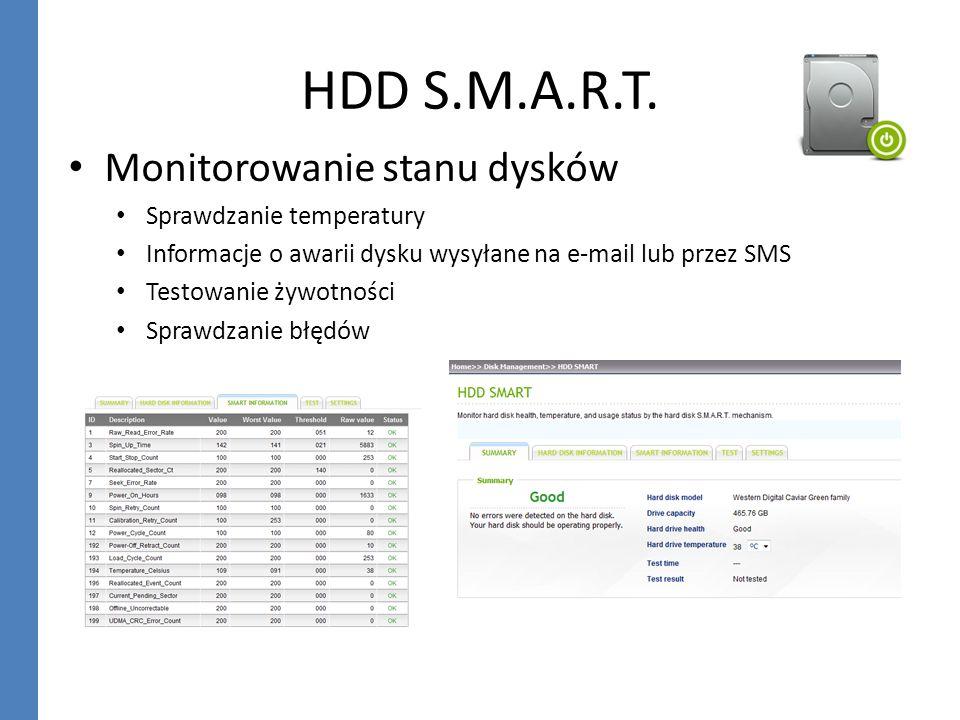 HDD S.M.A.R.T. Monitorowanie stanu dysków Sprawdzanie temperatury Informacje o awarii dysku wysyłane na e-mail lub przez SMS Testowanie żywotności Spr