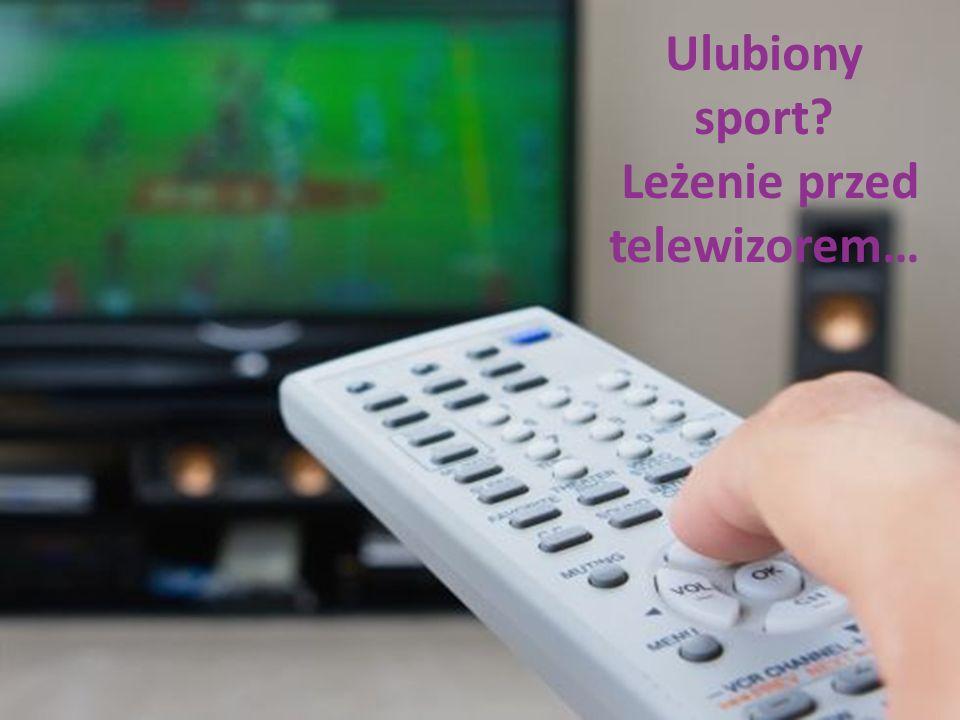 Ulubiony sport? Leżenie przed telewizorem…