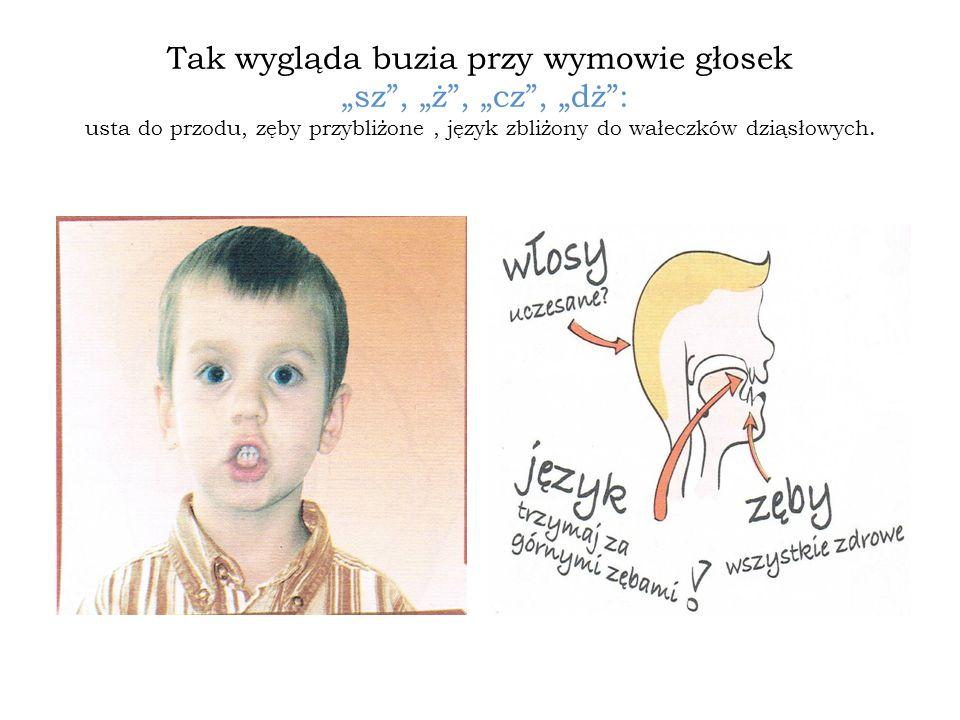 Tak wygląda buzia przy wymowie głosek sz, ż, cz, dż: usta do przodu, zęby przybliżone, język zbliżony do wałeczków dziąsłowych.