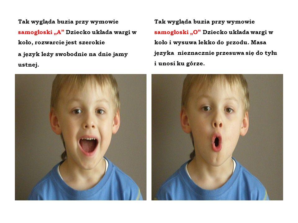 Tak wygląda buzia przy wymowie samogłoski A Dziecko układa wargi w koło, rozwarcie jest szerokie a język leży swobodnie na dnie jamy ustnej. Tak wyglą