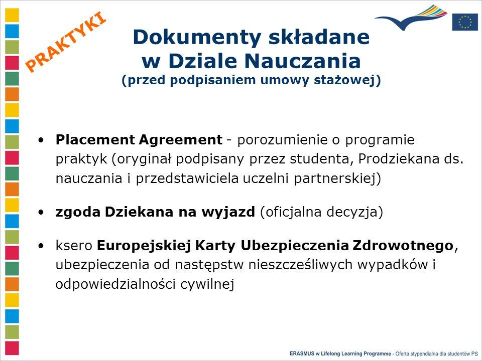 Dokumenty składane w Dziale Nauczania (przed podpisaniem umowy stażowej) Placement Agreement - porozumienie o programie praktyk (oryginał podpisany przez studenta, Prodziekana ds.