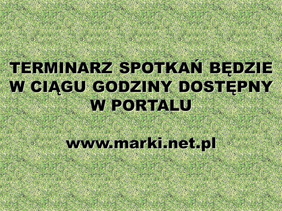 TERMINARZ SPOTKAŃ BĘDZIE W CIĄGU GODZINY DOSTĘPNY W PORTALU www.marki.net.pl